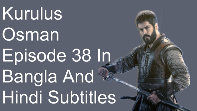 Kurulus Osman Episode 38 In Bangla And Hindi Subtitles