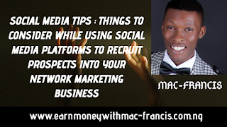 SOCIAL MEDIA TIPS: THINGS TO CONSIDER WHILE USING SOCIAL MEDIA PLATFORMS TO RECRUIT PROSPECTS INTO YOUR NETWORK MARKETING BUSINESS
