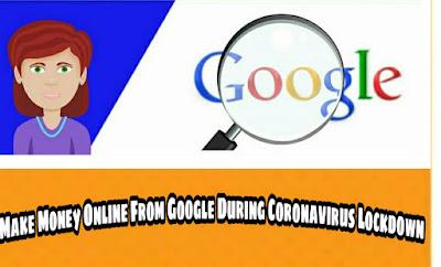 Make Money online from Google during coronavirus lockdown