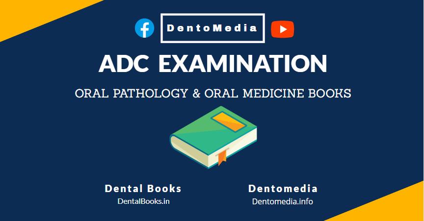 ADC EXAMINATION- ORAL PATHOLOGY & ORAL MEDICINE BOOKS