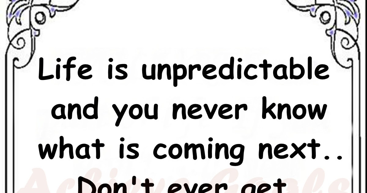 Love Life Dreams: Life is unpredictable and you never know ...