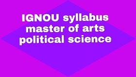 IGNOU SYLLABUS Master of Arts (Political Science) (MPS)