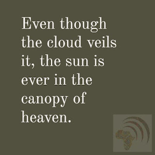 Even though the cloud veils it, the sun is ever in the canopy of heaven