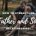 How to Strengthen Father and Son Relationships?
