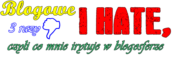 ❌ Blogowe I HATE, czyli co mnie irytuje w blogosferze #2 ❌