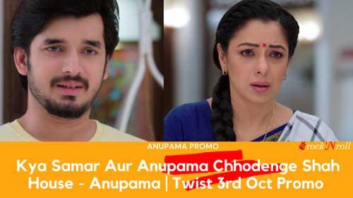 _Kya-Samar-Aur-Anupama-Chhodenge-Shah-House---Anupama--Twist-3rd-Oct-Promo