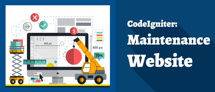 Cara Efektif Membuat Halaman Maintenance pada Website CodeIgniter