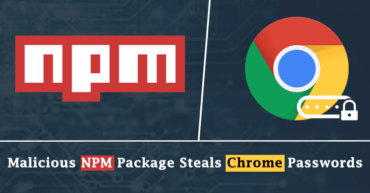 Malicious NPM Package Steals Chrome Browser Passwords By Abusing Legitimate Tool