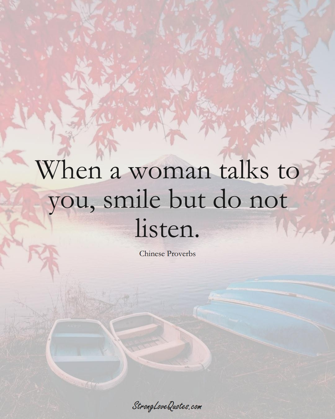 When a woman talks to you, smile but do not listen. (Chinese Sayings);  #AsianSayings