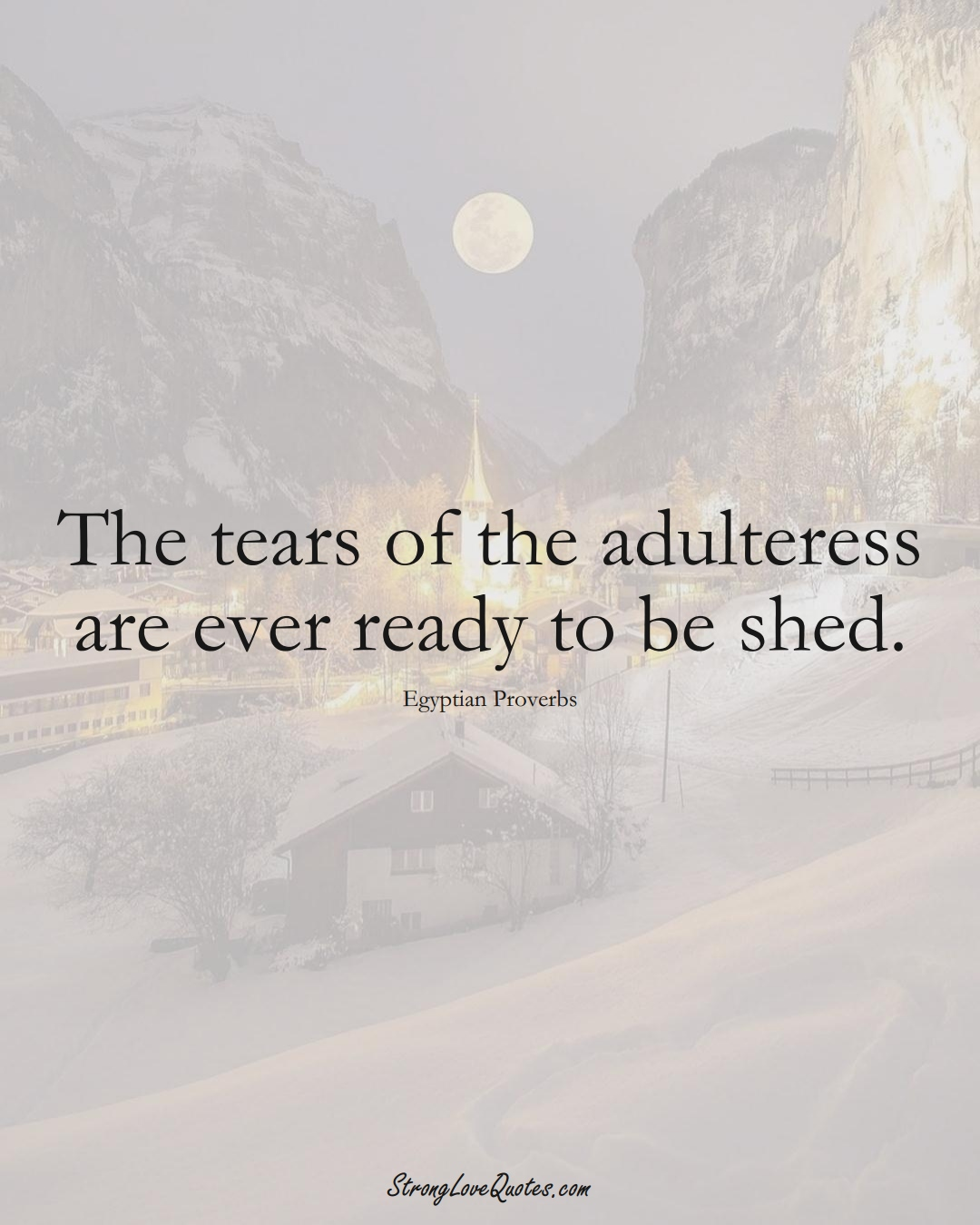 The tears of the adulteress are ever ready to be shed. (Egyptian Sayings);  #MiddleEasternSayings