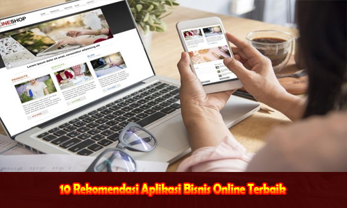 10 Rekomendasi Aplikasi Bisnis Online Terbaik