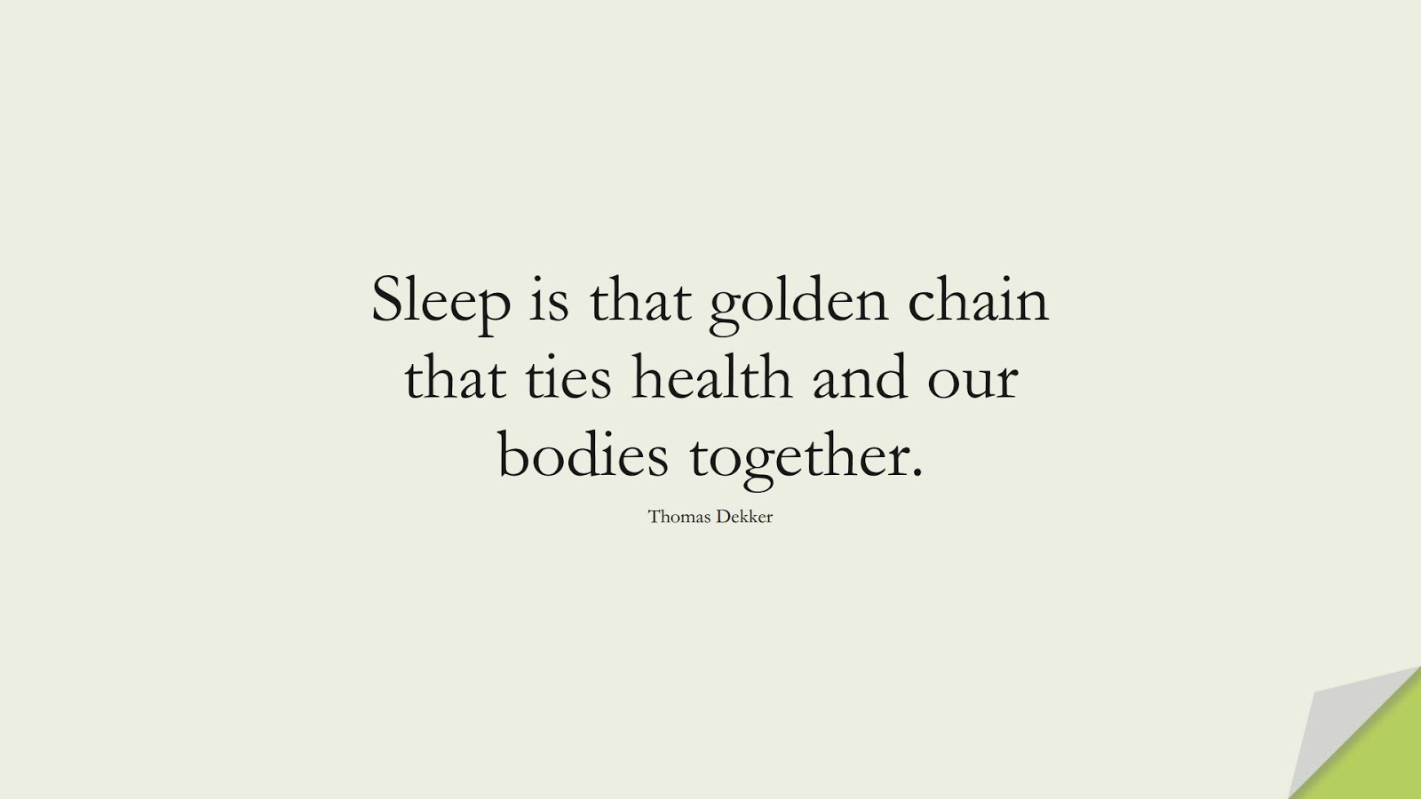 Sleep is that golden chain that ties health and our bodies together. (Thomas Dekker);  #HealthQuotes