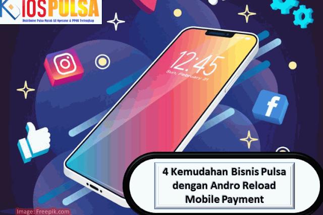 4 Kemudahan Bisnis Pulsa dengan Andro Reload Mobile Payment
