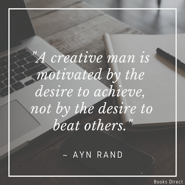 """A creative man is  motivated by  the desire to achieve,  not by  the desire to beat others.""  ~ Ayn Rand"