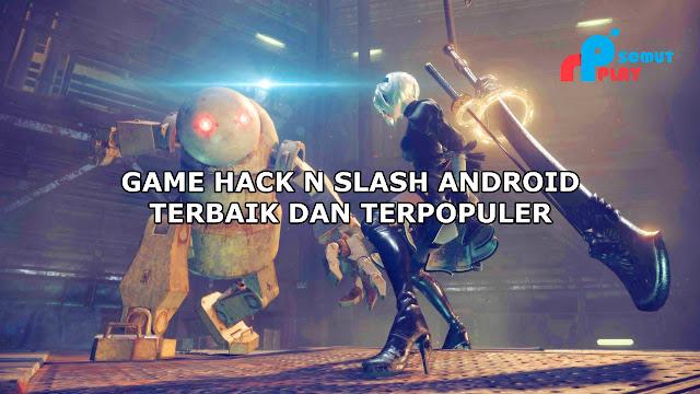 Daftar Game Action Hack n Slash Android Yang Paling Populer Dan Penuh Gaya