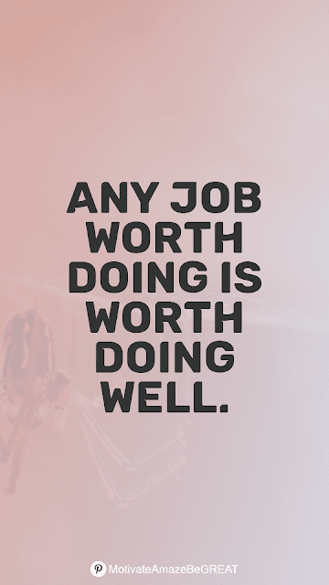 """Wise Old Sayings And Proverbs: """"Any job worth doing is worth doing well."""""""