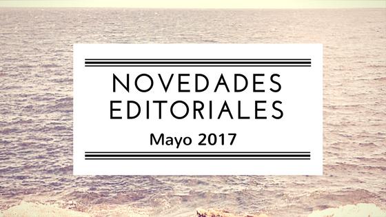 Novedades editoriales Mayo 2017