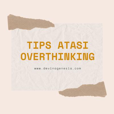 Tips atasi overthinking