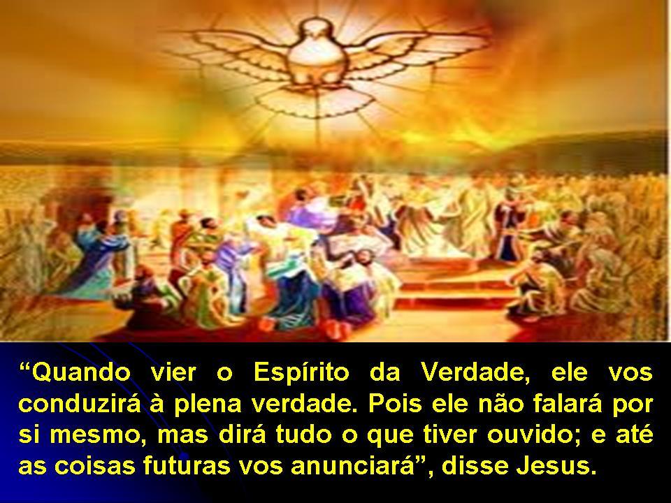 Resultado de imagem para Quando, porém, vier o Espírito da Verdade, ele vos conduzirá à plena verdade.