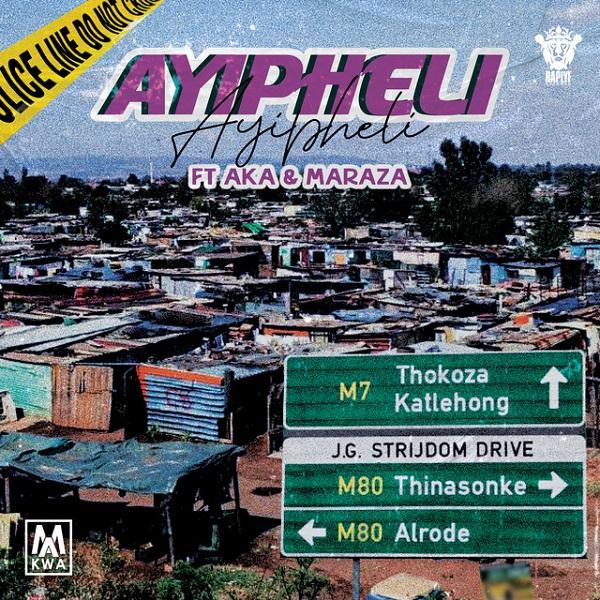 Makwa ft. AKA, Maraza – Ayipheli mp3 download