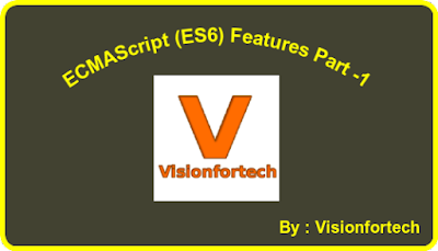 ECMAScript (ES6) Features Part 1 By Visionfortech