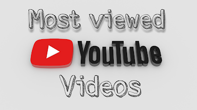Most viewed videos on YouTube