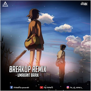 BREAKUP REMIX (UMAKANT BARIK) - DJ VISHAL S