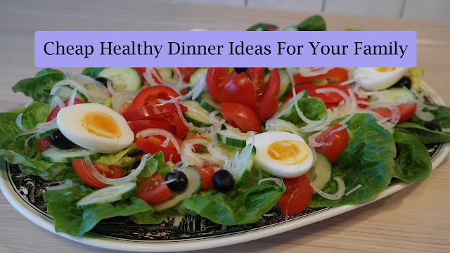 Cheap Healthy Dinner Ideas For Your Family