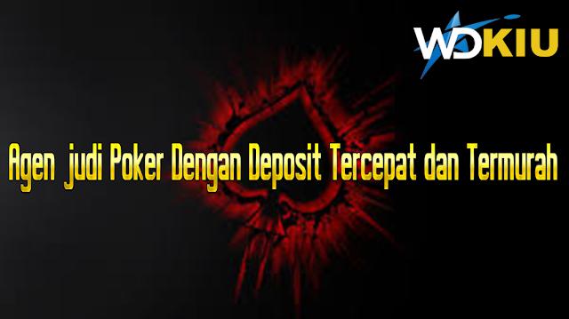 Agen judi Poker Dengan Deposit Tercepat dan Termurah