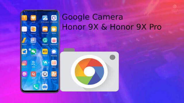 تحميل تطبيق Google Camera لهاتف Honor 9X & Honor 9X Pro [ ملف apk - شرح الإعدادات ]