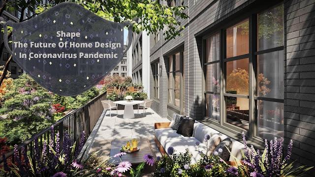 Shape The Future Of Home Design In Coronavirus Pandemic