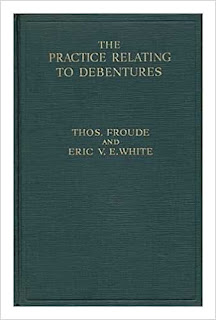 The Practice relating to Debentures by Thomas Froude & Eric V.E. White