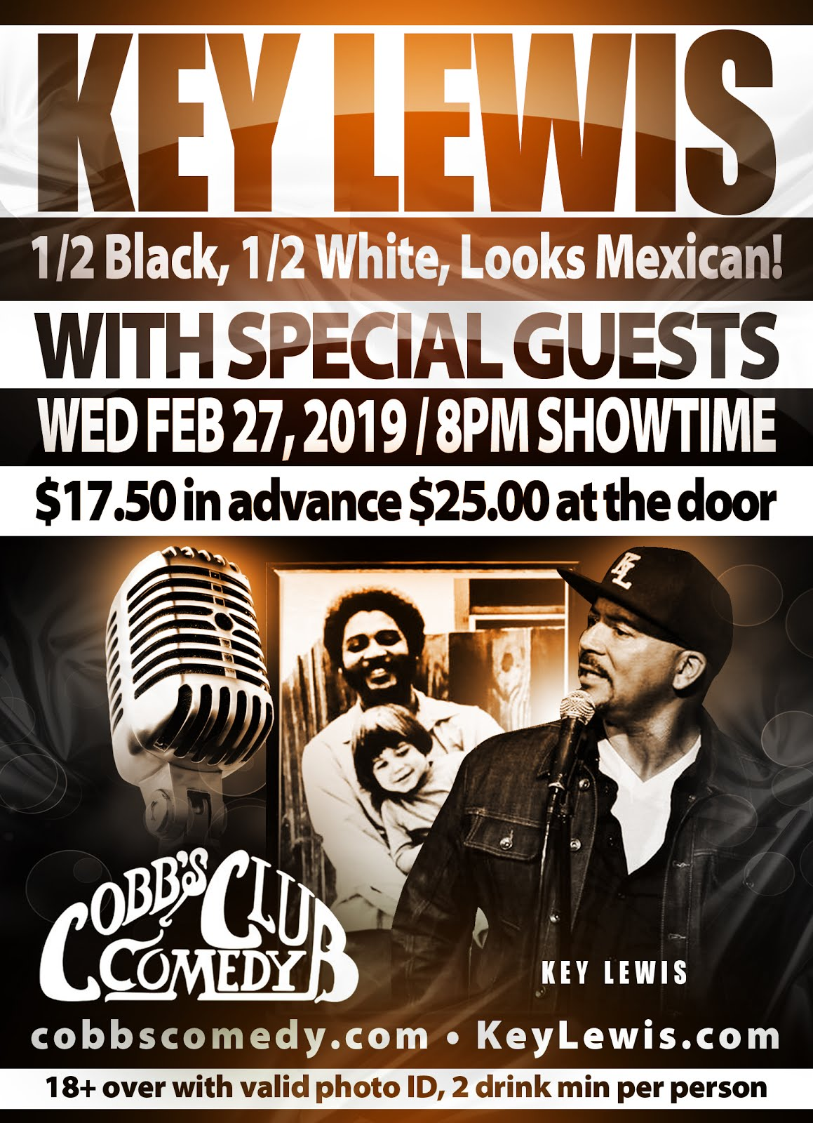 2/27 :  Key Lewis: 1/2 Black, 1/2 White Looks Mexican! & Special Guests @ Cobb's Comedy Club
