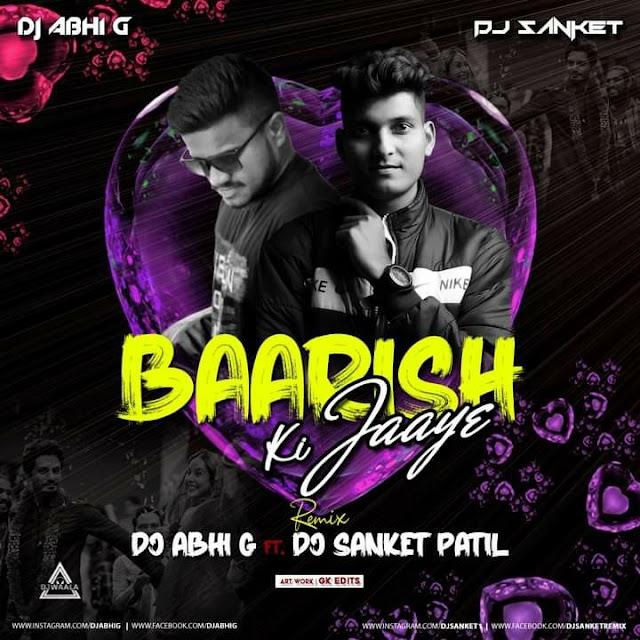 BAARISH KI JAYE (REMIX) - DJ ABHI G X DJ SANKET PATIL