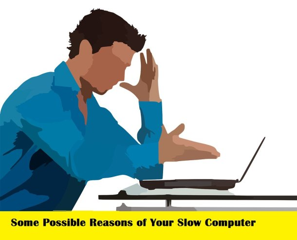 Some Possible Reasons of Your Slow Computer