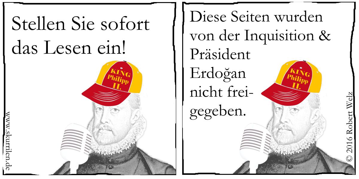 Philipp II. von Spanien ist nicht amüsiert über die Presse- und Redefreiheit. Sind diese Seiten tatsächlich weder von der Inquisition noch vom türkischen Präsidenten Erdoğan freigegeben worden?