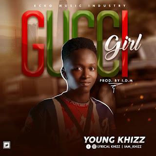 [Music] Young khizz - Gucci girl (prod. IDM) #Arewapublisize