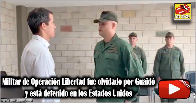 Militar de Operación Libertad fue olvidado por Guaidó y está detenido en los Estados Unidos