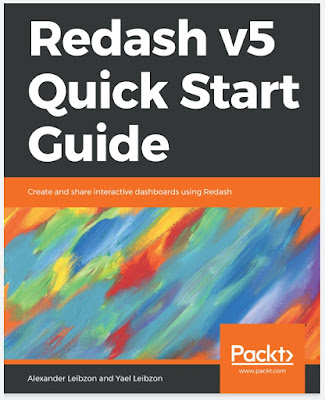 Redash V5 Quick Start Guide: Create and Share Interactive Dashboards Using Redash