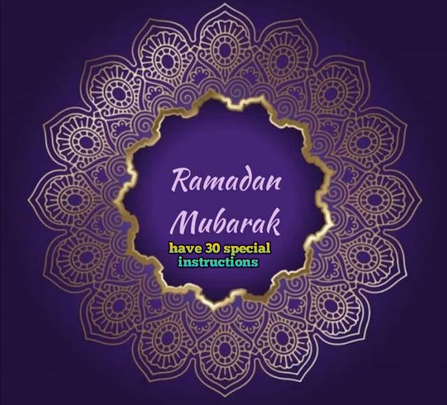 Ramadan Mubark's have 30 special Instructions