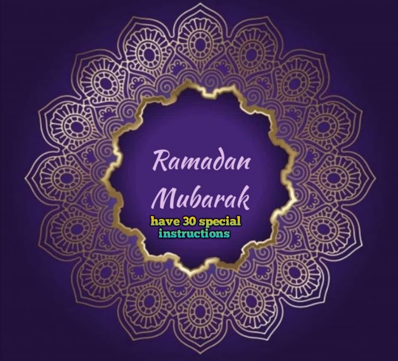 Ramadan Mubark's have 30 special Instructions