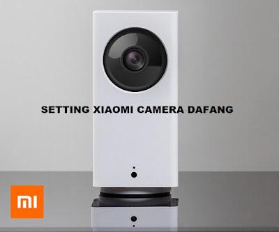 Cara Setting xiaomi camera Dafang terbaru 2020