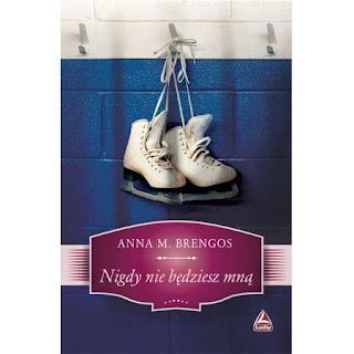 """""""Nigdy nie będziesz ze mną"""" - Anna M. Brengos (patronat medialny)"""
