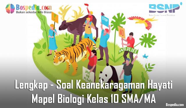 Lengkap - Soal Keanekaragaman Hayati Mapel Biologi Kelas 10 SMA/MA