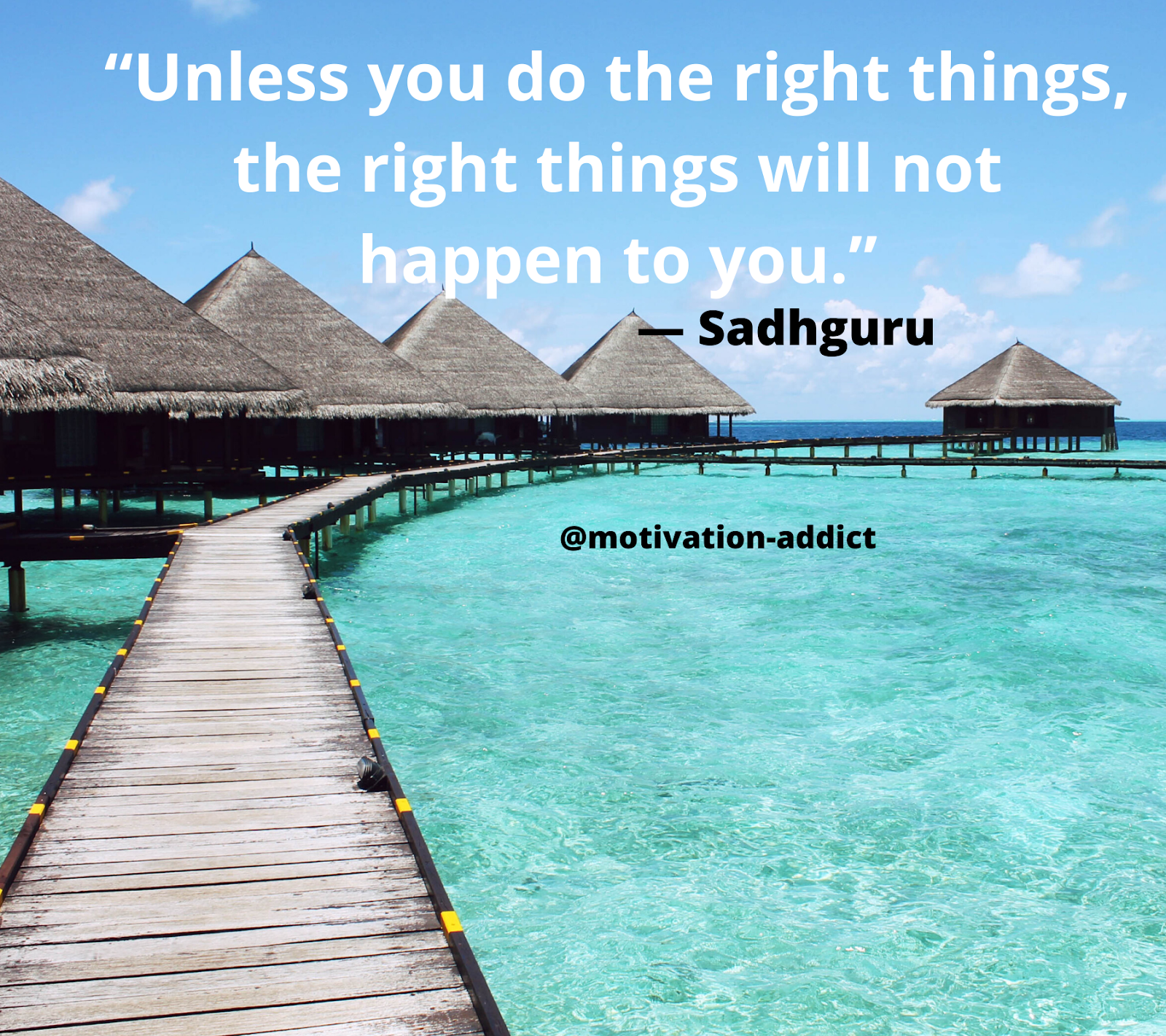 """UNLESS YOU DO THE RIGHT THING, THE RIGHT THINGS NEVER HAPPENS TO YOU."" -SADHGURU, JAGGI VASUDEV"