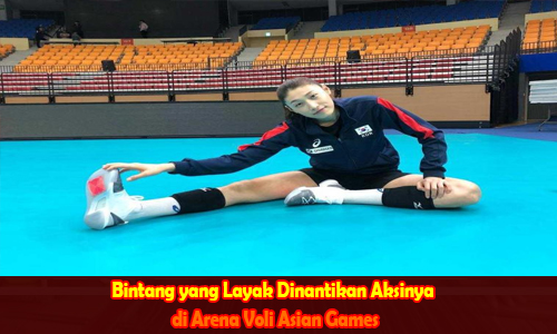 Bintang yang Layak Dinantikan Aksinya di Arena Voli Asian Games