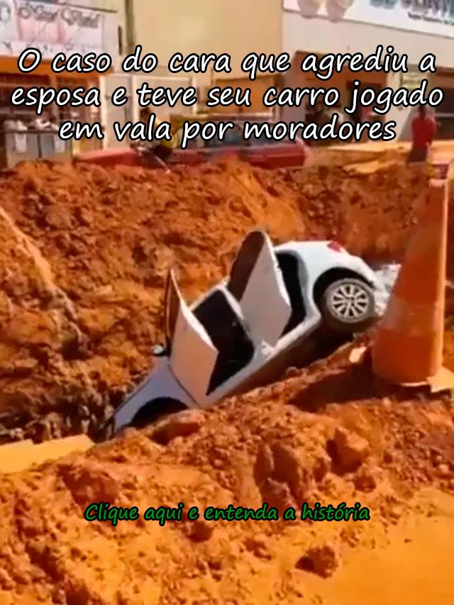 O CASO DO CARA QUE AGREDIU A ESPOSA E TEVE SEU CARRO JOGADO EM VALA POR MORADORES