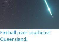 https://sciencythoughts.blogspot.com/2019/06/fireball-over-southeast-queensland.html