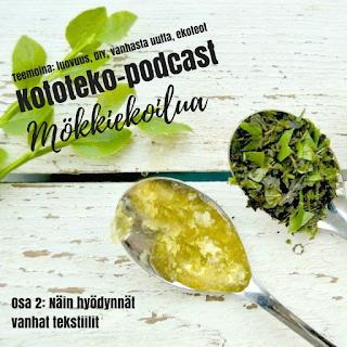 https://soundcloud.com/kototeko/mokkiekoilua-osa-2-nain-hyodynnat-vanhat-tekstiilit