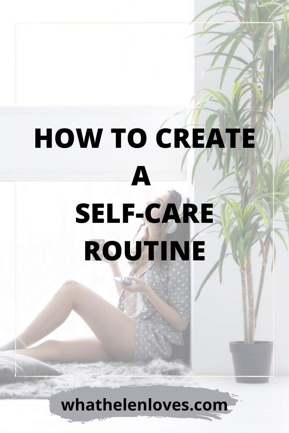 Pinterest pin for a post about How To Create A Self-Care Routine